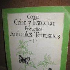Libros de segunda mano: COMO CRIAR Y ESTUDIAR PEQUEÑOS ANIMALES TERRESTRES - I - . TEIDE 1982.. Lote 146368338