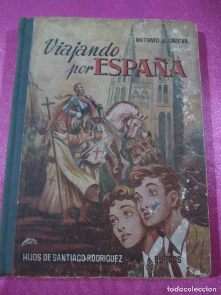 VIAJANDO POR ESPAÑA , ANTONIO J. ONIEVA . HIJOS DE SANTIAGO RODRIGUEZ (Libros de Segunda Mano - Libros de Texto )