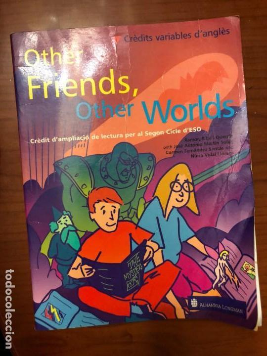 OTHER FRIENDS, OTHER WORLDS - CRÈDIT D'AMPLIACIÓ DE LECTURA PER AL 2N CICLE D'ESO - ALHAMBRA LONGMAN (Libros de Segunda Mano - Libros de Texto )