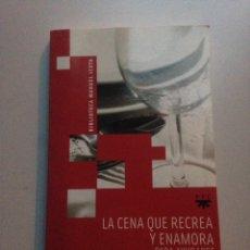 Libros de segunda mano: LA CENA QUE RECREA Y ENAMORA. Lote 148175141