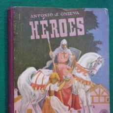 Libros de segunda mano: HÉROES / ANTONIO J. ONIEVA / 9ª EDICIÓN 1951. HIJOS DE SANTIAGO RODRIGUEZ-BURGOS. Lote 149465386