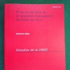Libros de segunda mano: EL LÉXICO DEL ARTE DE LA VERDADERA NAVEGACIÓN DE PEDRO DE SIRIA / ANTONIA SABA, UNED. 2007. Lote 151416366