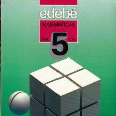 Libros de segunda mano: EDEBÉ. MATEMÁTICAS 5 EGB. BARCELONA 1987.. Lote 151885014