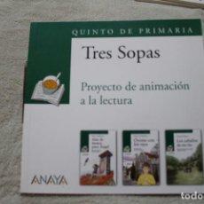 Libros de segunda mano: TRES SOPAS PROYECTO DE ANIMACION A LA LECTURA QUINTO DE PRIMARIA ANAYA. Lote 153586466