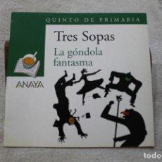 Libros de segunda mano: TRES SOPAS LA GÓNDOLA FANTASMA QUINTO DE PRIMARIA ANAYA. Lote 153586734