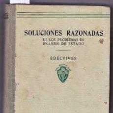 Libros de segunda mano: SOLUCIONES RAZONADAS DE LOS PROBLEMAS DE EXAMEN DE ESTADO. ED. LUIS VIVES. ZARAGOZA, 1945. Lote 154202522