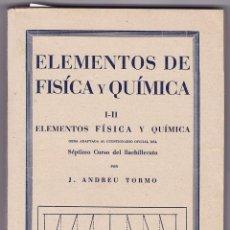Libros de segunda mano: ANDREU TORMO, J. ELEMENTOS DE FÍSICA Y QUÍMICA. I-II. SÉPTIMO CURSO DEL BACHILLERATO. VALENCIA, 1945. Lote 154203490