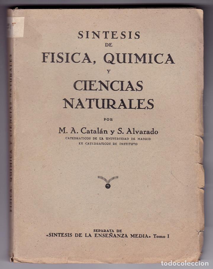 SÍNTESIS DE FÍSICA, QUÍMICA Y CIENCIAS NATURALES. TOMO I. MADRID, AÑOS 40 (Libros de Segunda Mano - Libros de Texto )