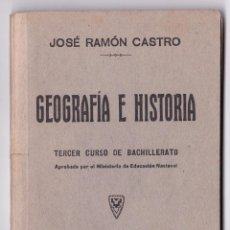 Libros de segunda mano: JOSÉ RAMÓN CASTRO. GEOGRAFÍA E HISTORIA. TERCER CURSO DE BACHILLERATO. ZARAGOZA, 1940. Lote 155867054