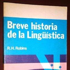 Libros de segunda mano: BREVE HISTORIA DE LA LINGÜÍSTICA POR R. H. ROBINS DE ED. PARANINFO EN MADRID 1980. Lote 156669558