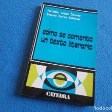 Libros de segunda mano: COMO SE COMENTA UN TEXTO LITERARIO . CATEDRA 1980. Lote 156671510