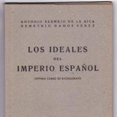 Libros de segunda mano: BERMEJO RICA Y RAMOS PÉREZ. LOS IDEALES DEL IMPERIO ESPAÑOL. MADRID, 1946. Lote 158756022