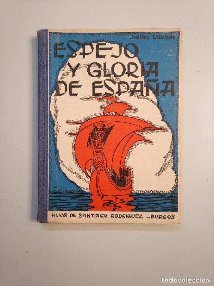 ESPEJO Y GLORIA DE ESPAÑA. JULIÁN LIZONDO GASCUEÑA. HIJOS DE SANTIAGO RODRÍGUEZ. BURGOS. TDK377A (Libros de Segunda Mano - Libros de Texto )