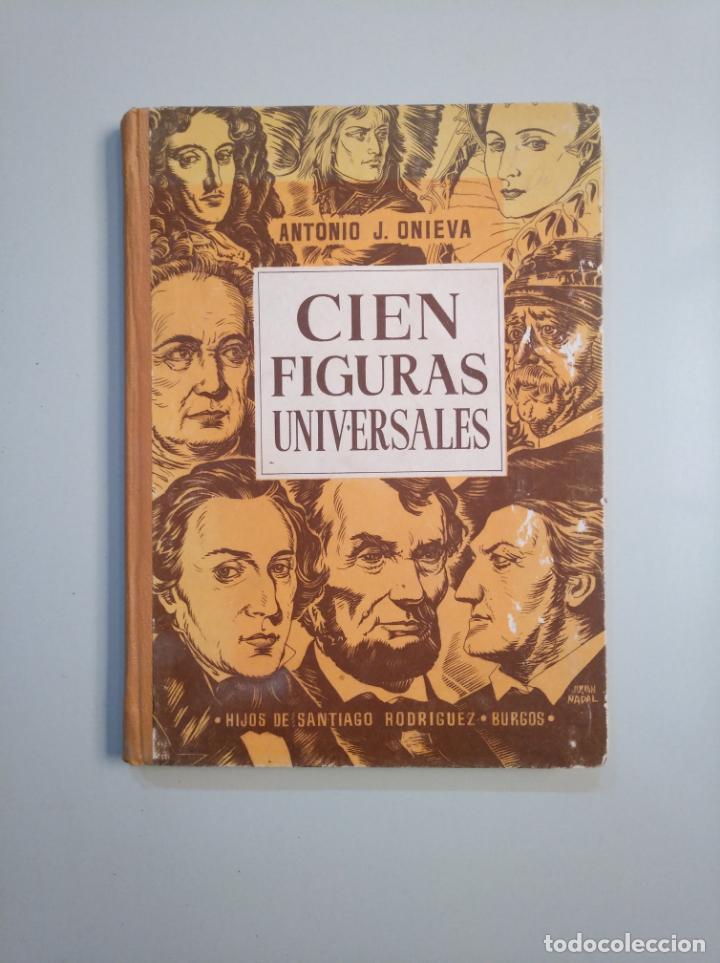 CIEN FIGURAS UNIVERSALES. ANTONIO J, ONIEVA. HIJOS DE SANTIAGO RODRIGUEZ BURGOS 1953. TDK380 (Libros de Segunda Mano - Libros de Texto )
