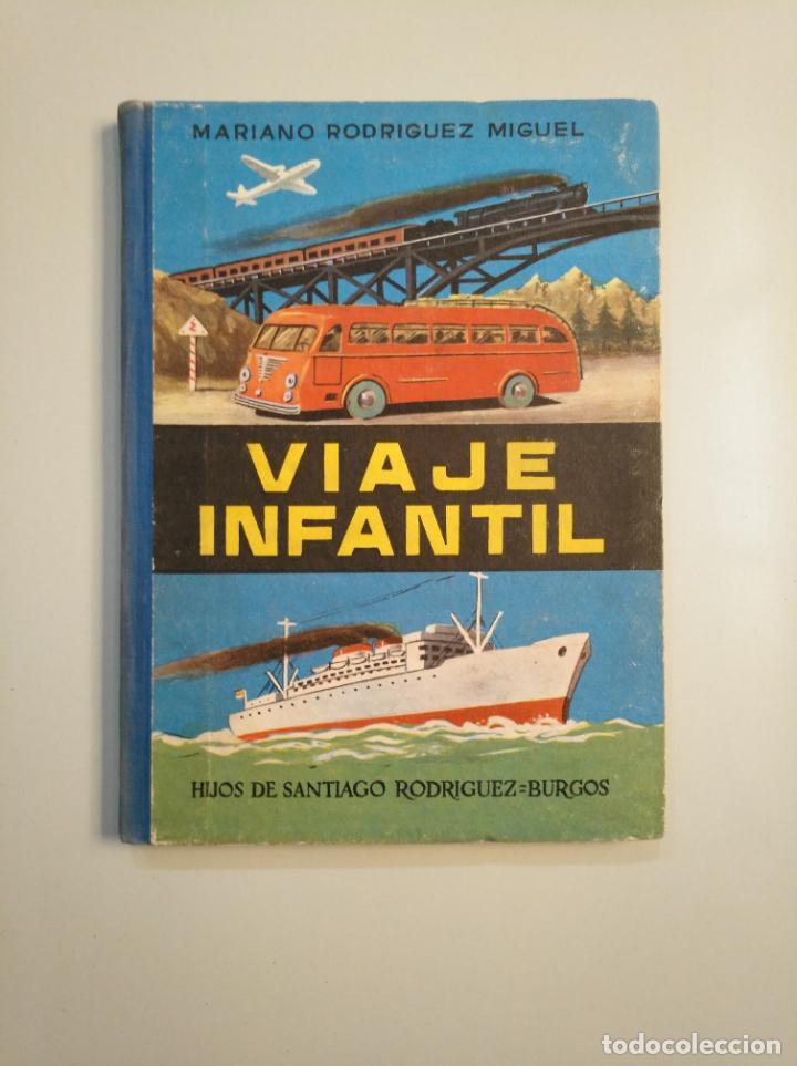 VIAJE INFANTIL. - MARIANO RODRÍGUEZ MIGUEL. HIJOS DE SANTIAGO RODRIGUEZ. BURGOS. 1957. TDK380 (Libros de Segunda Mano - Libros de Texto )