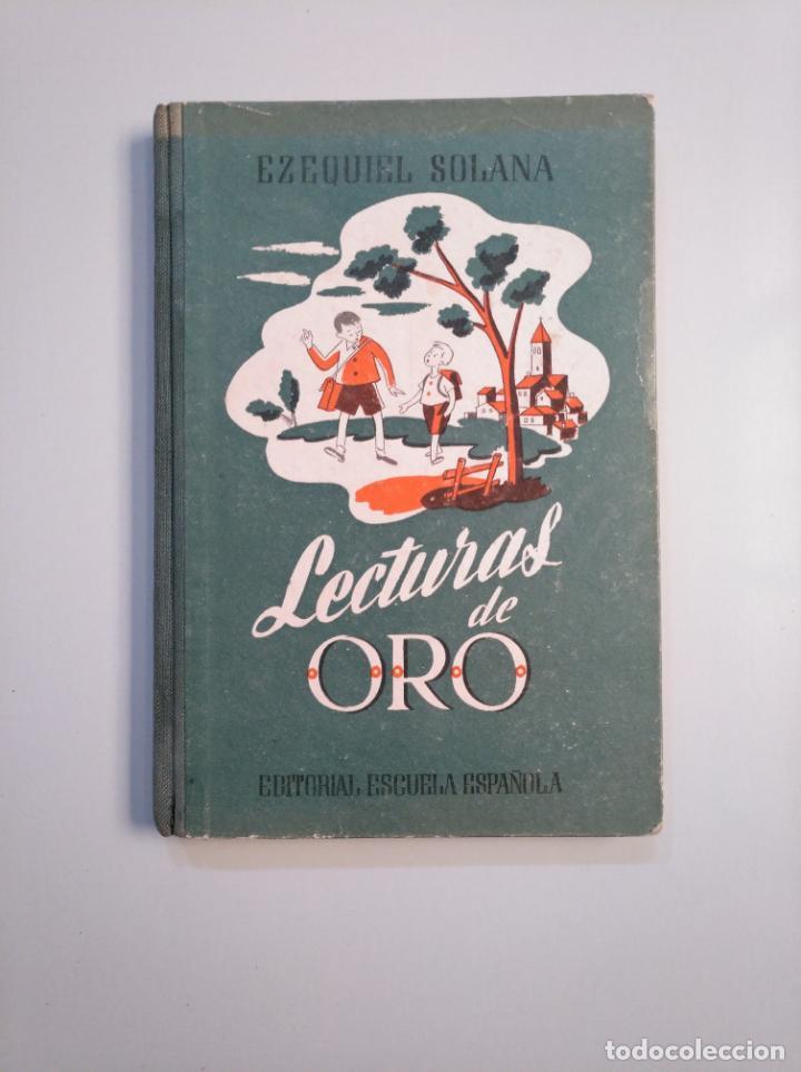 LECTURAS DE ORO. EZEQUIEL SOLANA. EDITORIAL ESCUELA ESPAÑOLA 1960. TDK380 (Libros de Segunda Mano - Libros de Texto )