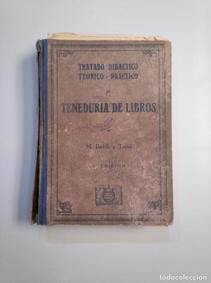 TRATADO DIDÁCTICO TEÓRICO. PRÁCTICO DE TENEDURÍA DE LIBROS. M. BOFILL Y TRÍAS. 1942. TDK380 (Libros de Segunda Mano - Libros de Texto )