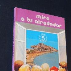 Libros de segunda mano: MIRA A TU ALREDEDOR / SOCIALES 5º E.G.B. / ED. EDELVIVES AÑO 1982 / SIN USAR. Lote 159403742