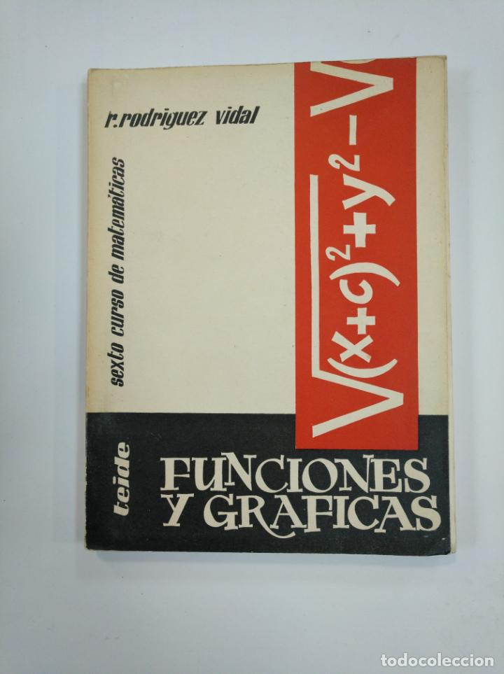 FUNCIONES Y GRÁFICAS. SEXTO CURSO DE MATEMÁTICAS. RODRIGUEZ VIDAL. EDITORIAL TEIDE 1964. TDK382 (Libros de Segunda Mano - Libros de Texto )