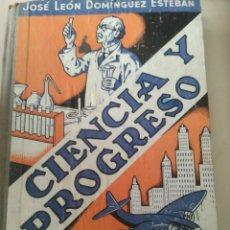 Libros de segunda mano: CIENCIA Y PROGRESO. LIBRO DE LECTURA. JOSÉ LEÓN DOMÍNGUEZ ESTEBAN. EDITORIAL MAGISTER. ZARAGOZA. PÁG. Lote 160149464