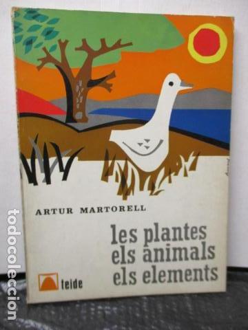 LES PLANTES ELS ANIMALS ELS ELEMENTS - ARTUR MARTORELL .- EDITORIAL TEIDE (Libros de Segunda Mano - Libros de Texto )