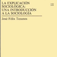 Libros de segunda mano: LA EXPLICACIÓN SOCIOLÓGICA - UNA INTRODUCCIÓN A LA SOCIOLOGÍA - JOSÉ FÉLIZ TEZANOS. Lote 160763950