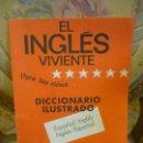 Libros de segunda mano: EL INGLÉS VIVIENTE PARA LOS NIÑOS. DICCIONARIO ILUSTRADO INGLÉS-ESPAÑOL ESPAÑOL-INGLÉS, DE MARY..... Lote 161450234