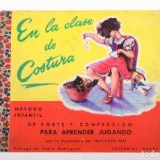 Libros de segunda mano: LIBRO INFANTIL - EN LA CLASE DE COSTURA/MÉTODO INFANTIL DE CORTE Y CONFECCIÓN - ED. AEDOS 1956 2ª ED. Lote 162185877