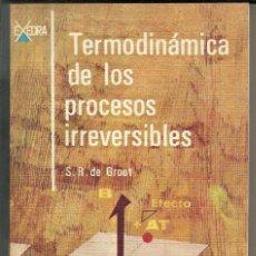 Libros de segunda mano: TERMODINÁMICA DE LOS PROCESOS IRREVERSIBLES - FISICO-QUIMICA - S.R. DE GROOT - 1968. Lote 162319874