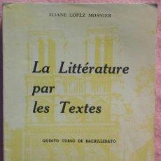 Libros de segunda mano: LA LITTÉRATURE PAR LES TEXTÉS, QUINTO CURSO DE BACHILLERATO – ELIANE LOPEZ MOSNIER (ALDECOA, 1968) . Lote 164733218