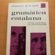 Libri di seconda mano: GRAMÀTICA CATALANA REFERIDA ESPECIALMENT A LES ILLES BALEARS (FRANCESC DE B. MOLL) EDITORIAL MOLL. Lote 165129358
