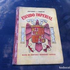 Libros de segunda mano: ANTONIO J. ONIEVA. ESCUDO IMPERIAL.. LIBRO ESCOLAR DE LECTURA...ED. HIJOS DE SANTIAGO RODRÍGUEZ 1939. Lote 167717708