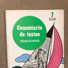 Libros de segunda mano: COMENTARIO DE TEXTOS 7º EGB. EDELVIVES. EDITORIAL LUIS VIVES 1982. EN PERFECTO ESTADO.. Lote 168852468