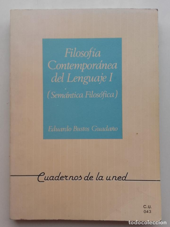 FILOSOFIA CONTEMPORANEA DEL LENGUAJE I (SEMANTICA FILOSOFICA) EDUARDO BUSTOS - UNED (Libros de Segunda Mano - Libros de Texto )
