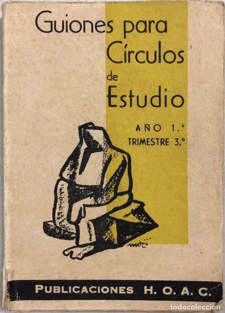 GUIONES PARA CIRCULOS DE ESTUDIO. AÑO 1º. TRIMESTRE 3º. PUBLICACIONES H.O.A.C. MADRID, 1964. (Libros de Segunda Mano - Libros de Texto )