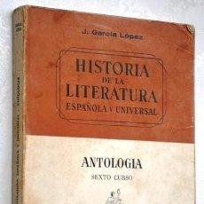 Libros de segunda mano: HISTORIA DE LA LITERATURA (ANTOLOGÍA) 6º BACHILLER / JOSÉ GARCÍA LÓPEZ DE ED TEIDE EN BARCELONA 1971. Lote 170280156