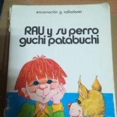 Libros de segunda mano: RAU Y SU PERRO GUCHI PATABUCHI. ENCARNACIÓN G. VALLADARES.. Lote 170318368