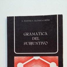 Libros de segunda mano: GRAMATICA DEL SUBJUNTIVO. - A. MANTECA ALONSO-CORTES. GRAMATICA GENERAL CATEDRA. TDK392. Lote 171524468