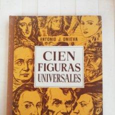 Libros de segunda mano: CIEN FIGURAS UNIVERSALES. ANTONIO J. ONIEVA. ED. HIJOS DE SANTIAGO RODRÍGUEZ. AÑO 1953. Lote 172141260
