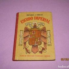 Libros de segunda mano: LIBRO DE ESCUELA ESCUDO IMPERIAL POR A. J. ONIEVA DE HIJOS DE SANTIAGO RODRÍGUEZ BURGOS DEL AÑO 1952. Lote 175612095