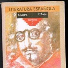 Libros de segunda mano: LITERATURA ESPAÑOLA. 2 BACHILLERATO F. LÁZARO. V. TUSSÓN. Lote 177761525