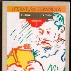 Libros de segunda mano: LITERATURA ESPAÑOLA.3 BACHILLERATO F. LÁZARO. V. TUSSÓN. Lote 177761539