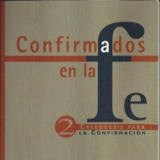 Libros de segunda mano: CONFIRMADOS EN LA FE 2. CATEQUESIS PARA LA CONFIRMACION. Lote 178588381