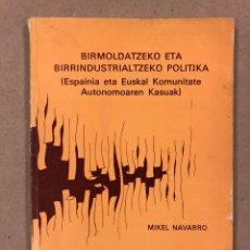 Libros de segunda mano: BIRMOLDATZEKO ETA BIRRINDUSTRIALTZEKO POLITIKA. MIKEL NAVARRO. ESPAINIA ETA EUSKAL KOMUNITATE. Lote 179400137
