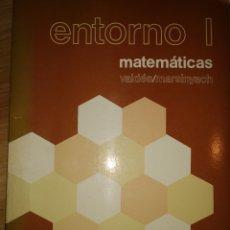 Libros de segunda mano: ENTORNO I. MATEMÁTICAS. BACHILLERATO 1. VALDÉS MARSINYACH. EDITORIAL BRUÑO. AÑO 1984. RÚSTICA. PÁGIN. Lote 180134700