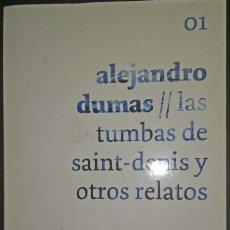 Libros de segunda mano: ALEJANDRO DUMAS - LAS TUMBAS DE SAINT-DENIS Y OTROS RELATOS. Lote 180259472