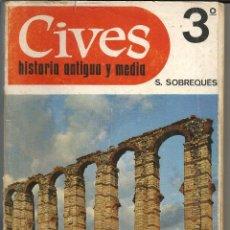 Libros de segunda mano: CIVES 3º - HISTORIA ANTIGUA Y MEDIA - S. SOBREQUES - EDITORIAL TEIDE, 1971. Lote 180283136