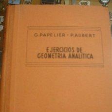 Libros de segunda mano: EJERCICIOS DE GEOMETRIA ANALITICA - G. PAPELIER - P. AUBERT - PORTAL DEL COL·LECCIONISTA *****. Lote 180866342