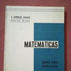 Libros de segunda mano: MATEMÁTICAS QUINTO CURSO BACHILLERATO - A. RODRÍGUEZ / SIXTO RÍOS - 1966. Lote 180851311