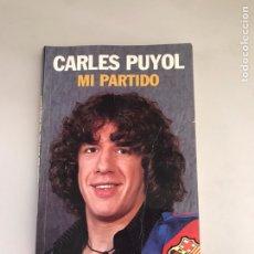 Libros de segunda mano: CARLES PUYOL MI PARTIDO. Lote 181189927